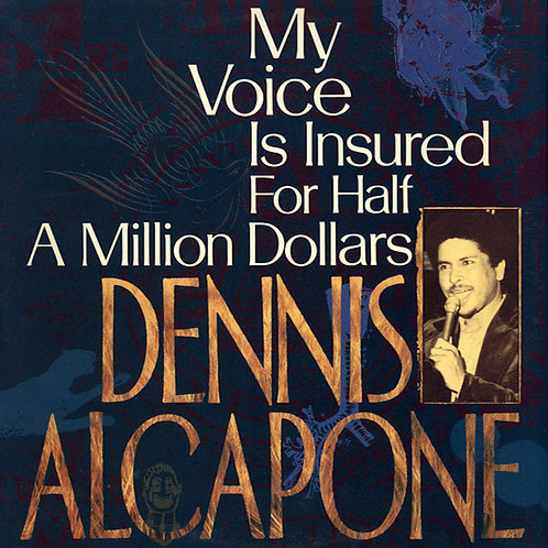 DENNIS ALCAPONE CD My Voice Is Insured For Half A Million Dollars