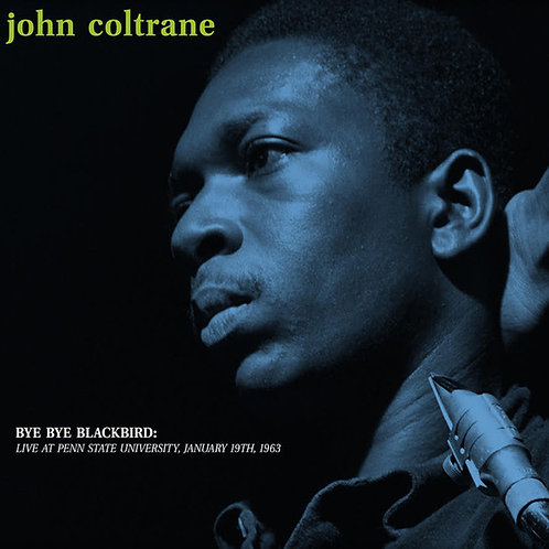 JOHN COLTRANE LP Bye Bye Blackbird: Live At Penn State University, January 19th,