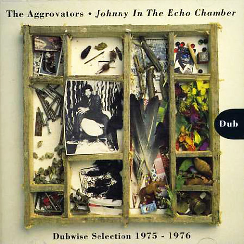 THE AGGROVATORS CD Johnny in the Echo Chamber Dubwise Selection 1975-1976