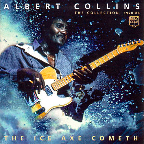ALBERT COLLINS CD The Ice Axe Cometh (The Collection 1978 - 86)