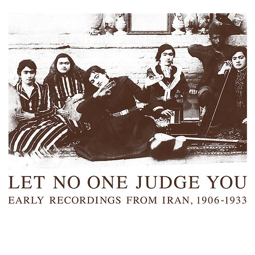 VARIOUS 2XCD Let No One Judge You: Early Recordings From Iran, 1906-1933