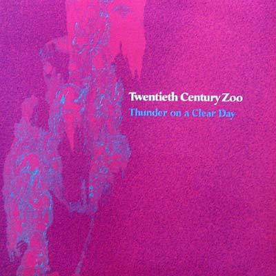 TWENTIETH CENTURY ZOO CD Thunder On A Clear Day