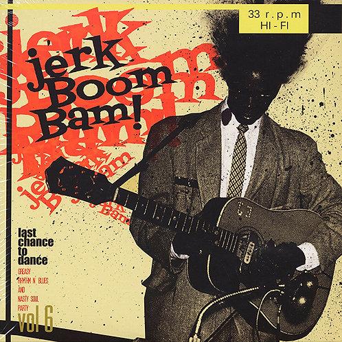 VARIOUS LP Jerk Boom! Bam! Vol 6 - Last Chance To Dance