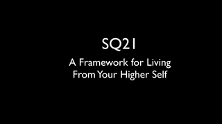SQ21 – A Framework for Living from Your Higher Self
