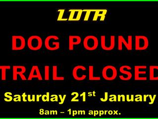 Dog Pound Trail Closed Saturday 21st Jan