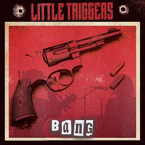 LITTLE TRIGGERS - BANG