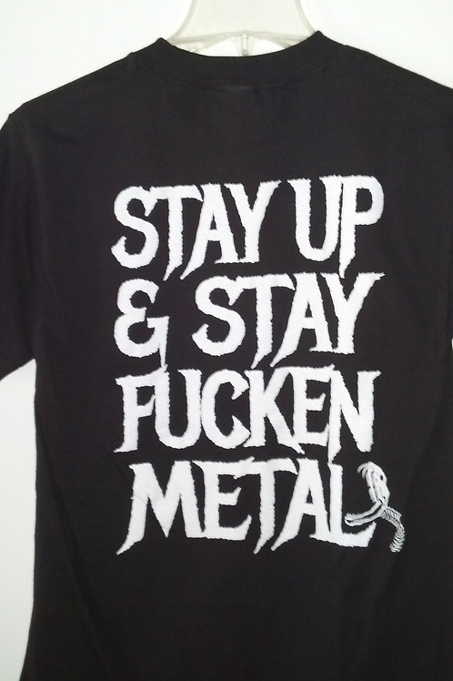 Stay Up and Stay fucken metal T-shirt