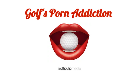 Does Golf Have a Porn Addiction?