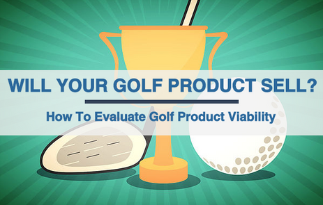 Will Your Golf Product Sell? How To Evaluate Golf Product Viability