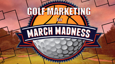 Golf Marketing for March. The Madness!