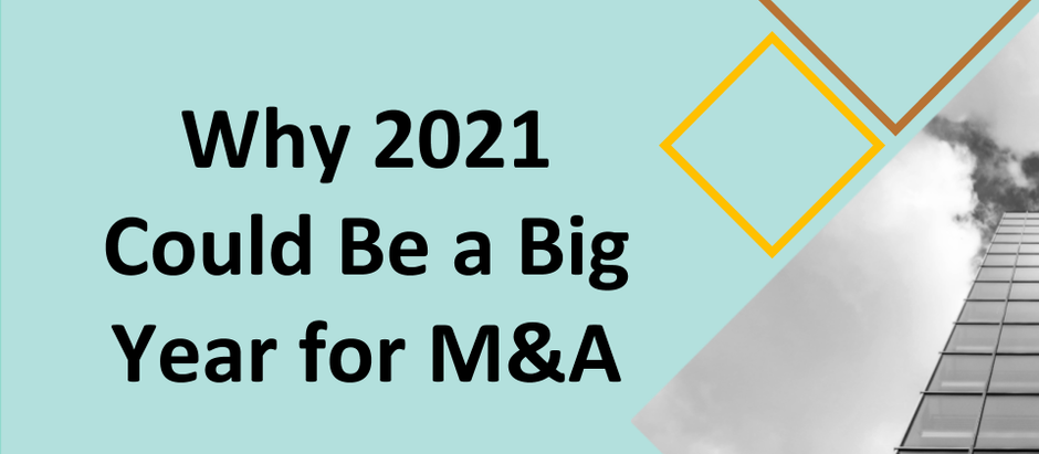 Why 2021 Could Be a Big Year for M&A
