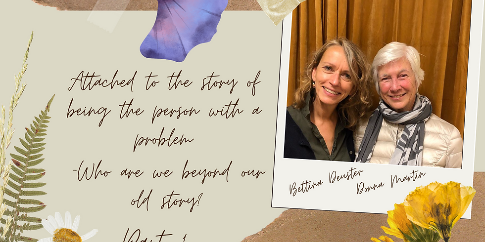 Teaching series: Attached to the story of being the person with a problem. -Who are we beyond our old story? (Part 1)