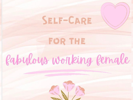 Self-Care for the Fabulous Working Female