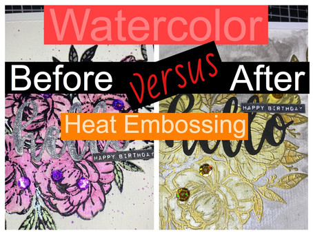 Watercolor Before vs. After Heat Embossing