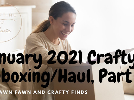 January 2021 Unboxing/Craft Haul, Part 2