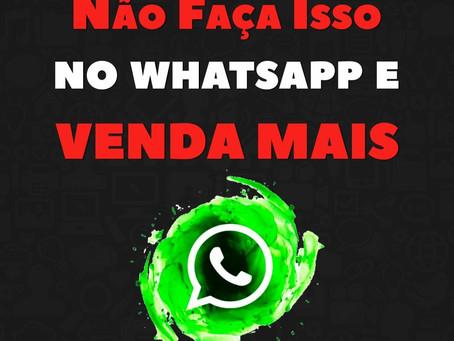 Não Faça Isso no Whatsapp e Venda Mais!