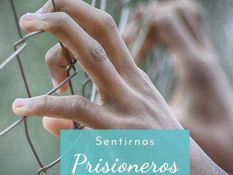 Sentirnos prisioneros