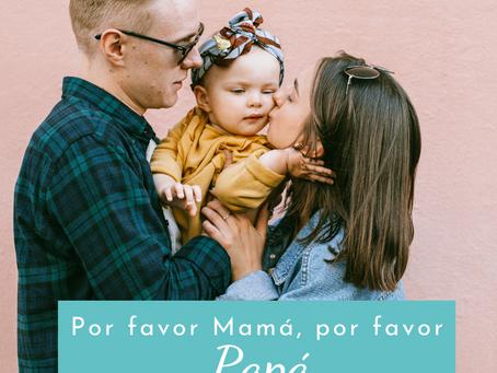 Por favor Mamá, por favor Papá...