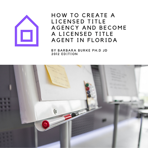 How To Create A Licensed Title Agency and Become A Licensed Title Agent in FL