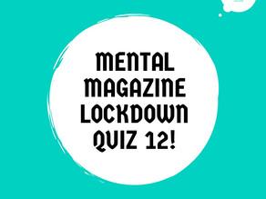 Mental Magazine Lockdown Quiz 12!