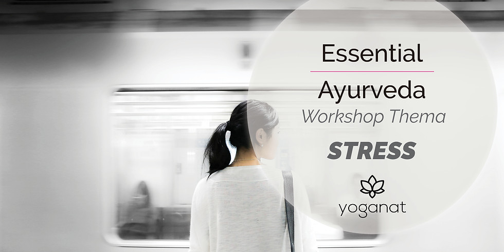 Essential Ayurveda - Stress Aarau (Online Workshop)