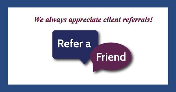We always appreciate client referrals