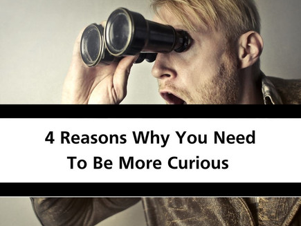 4 Reasons Why You Need To Be More Curious