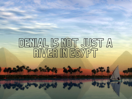 Denial Is Not Just A River In Egypt