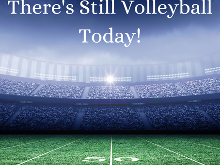 There's Still Volleyball Today!