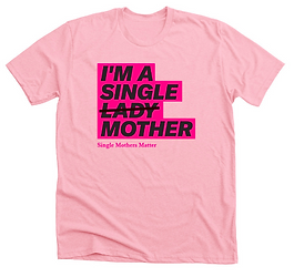 I'm  a Single Mother, Donate by buying, Support SingleMothersMatter
