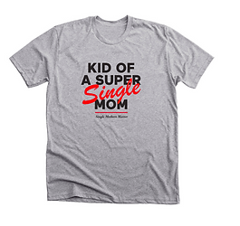 Kid of a Super Single Mom, Donate by buying, Support SingleMothersMatter