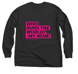 Who Runs the World - My Mom, Donate by buying, Support SingleMothersMatter