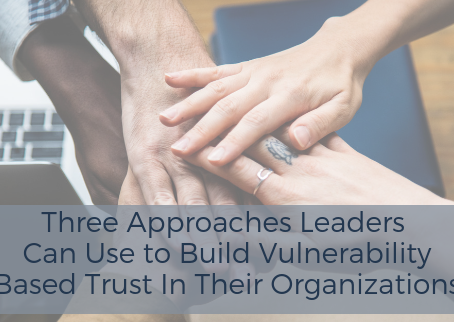 Three Approaches Leaders Can Use to Build Trust In Their Organizations