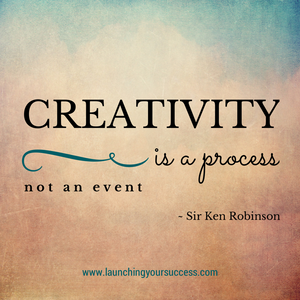 Creativity is a process, not an event.