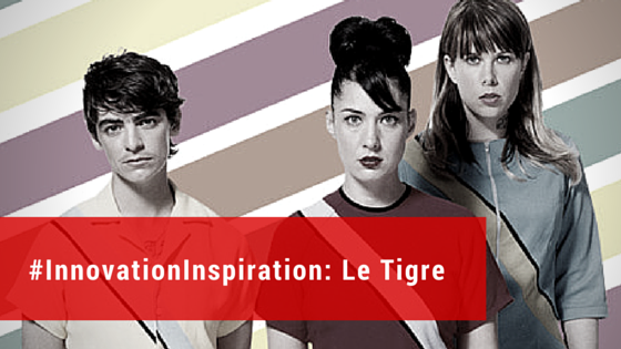 #InnovationInspiration: Le Tigre