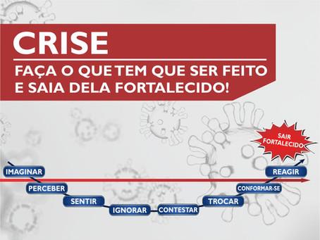 CRISE - Faça o que tem que ser feito e saia dela fortalecido!