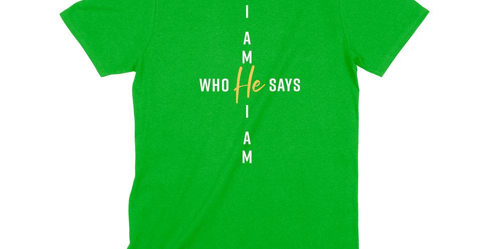 I Am Who He Says I Am Unisex Tee