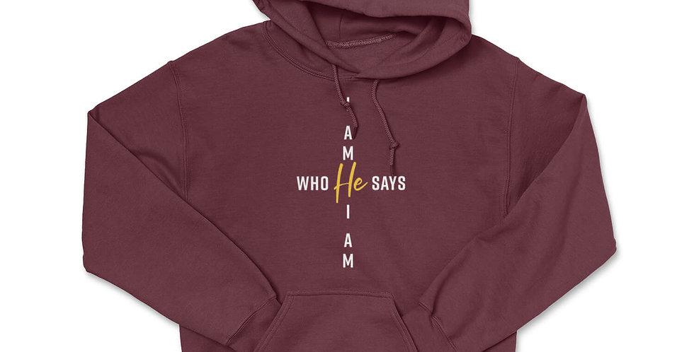 I Am Who He Says I Am Hoodie