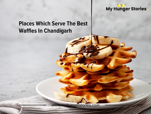 Places Which Serve The Best Waffles In Chandigarh