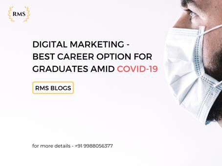 Digital Marketing - Best Career Option for Graduates Amid COVID-19
