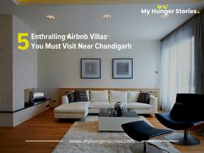 5 Enthralling Airbnb Villas You Must Visit Near Chandigarh