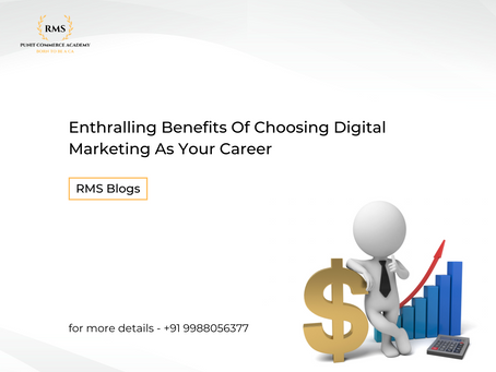 Enthralling Benefits Of Choosing Digital Marketing As Your Career