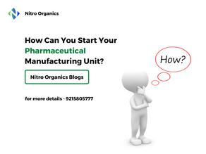 How Can You Start Your Pharmaceutical Manufacturing Unit?