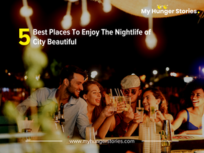 5 Best Places To Enjoy The Nightlife Of City Beautiful