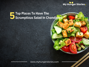 Top 5 Places To Have The Scrumptious Salad In Chandigarh