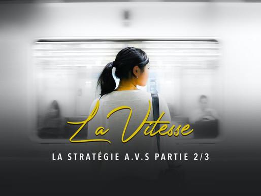 LA STRATÉGIE A.V.S PARTIE 2/3 : La Vitesse