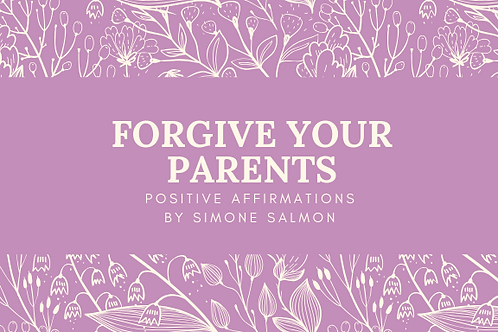 Forgive Your Parents Positive Affirmations by Simone Salmon