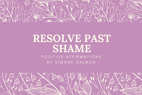 Resolve Past Shame Positive Affirmations by Simone Salmon