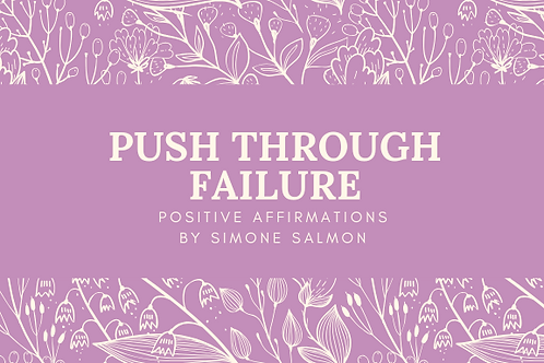 Push Through Failure Positive Affirmations by Simone Salmon