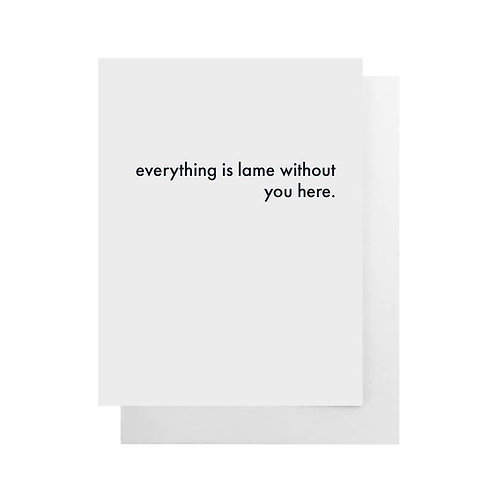Everything Is Lame Without You Here Card